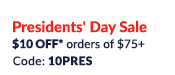 Hurry! Ends February 18th. President's Sale. $10 OFF orders of $75