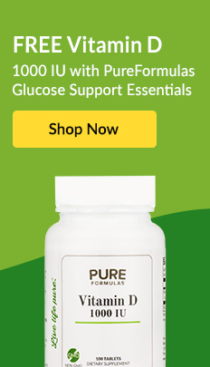 FREE Vitamin D 1000 IU with purchase of PureFormulas Glucose Support Essentials. SHOP NOW!