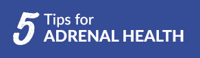 5 Tips for Adrenal Health