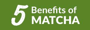 5 Benefits of Matcha