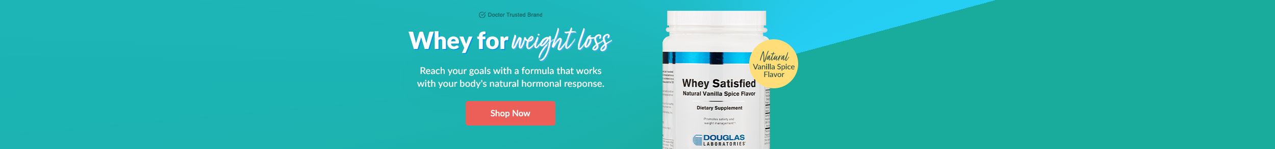 Doctor Trusted Brands: Whey Satisfied by Douglas Labs: Whey for weight loss - Reach your goals with a formula that works with your body's natural hormonal response. SHOP NOW