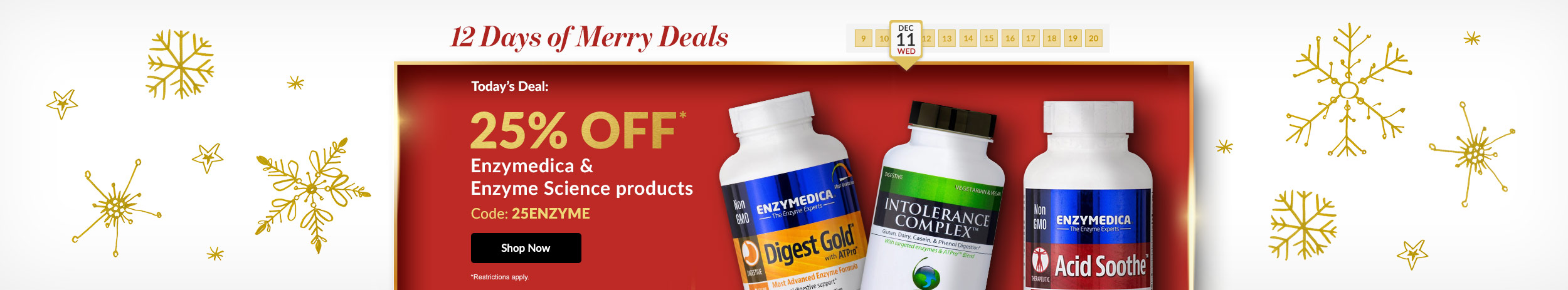 12 Days of Merry Deals: 25% OFF* all Enzymedica & Enzyme Science products - Code: 25ENZYME. *Exclusions apply.