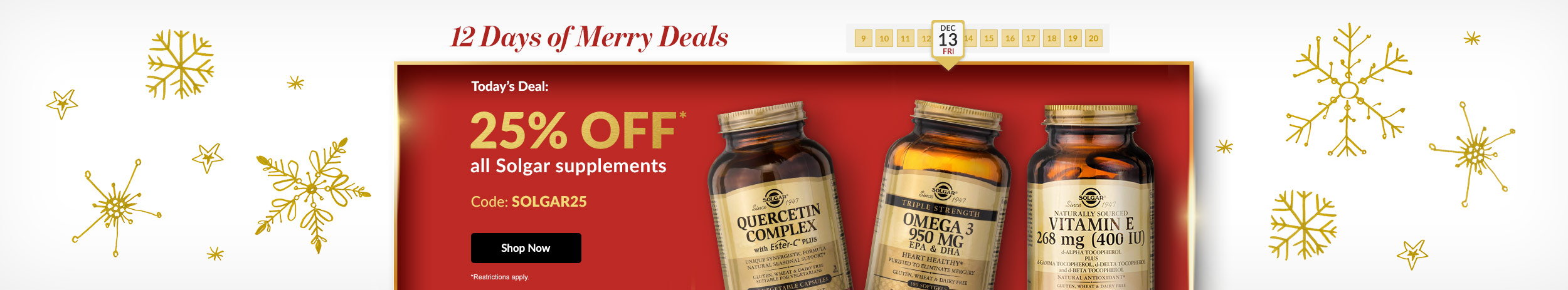 12 Days of Merry Deals: 25% OFF* all Solgar Supplements - Code: SOLGAR25. *Exclusions apply.