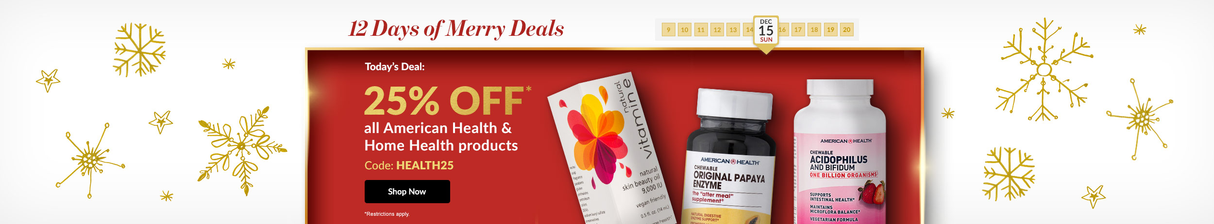 12 Days of Merry Deals: 25% OFF* all American Health & Home Health products - Code: HEALTH25. *Exclusions apply.