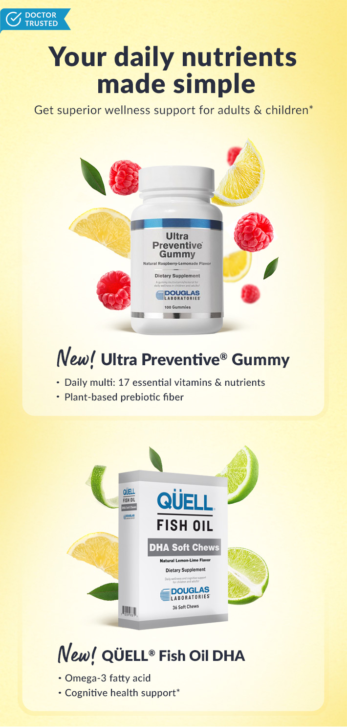 New! Ultra Preventive Gummy and Quell Fish Oil DHA