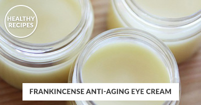 Healthy Recipes - Frankincense Anti-Aging Eye Cream