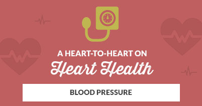 A Heart-to-Heart on Heart Health: Blood Pressure