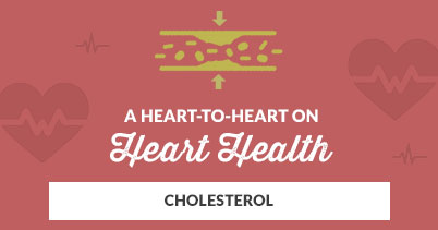 A Heart-to-Heart on Heart Health: Cholesterol