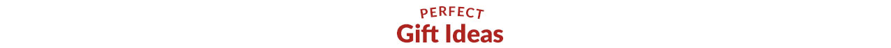 Perfect Gifts Ideas