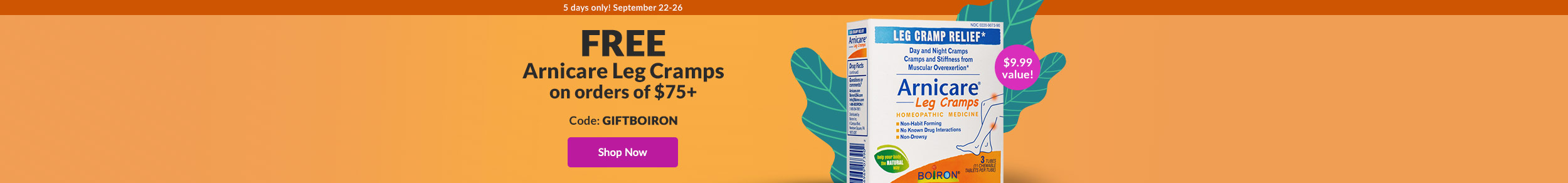 5 days only! September 22-26: FREE Arnicare Leg Cramps on orders of $75+. A $9.99 value! Code: GIFTBOIRON. Shop Now!