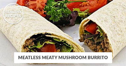 Healthy Recipes - Meatless Meaty Mushroom Burrito