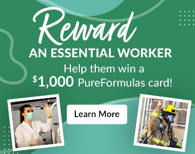Reward an essential worker - Help them win a 1,000 PureFromulas card! Learn More!