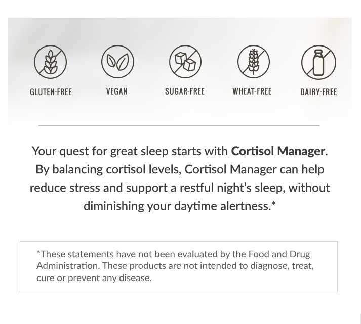 By balancing cortisol levels, Cortisol Manager can help reduce stress and support a restful night's sleep, without diminishing your daytime alertness.*