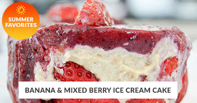 Summer Recipe Favorites: Banana & Mixed Berry Ice Cream Cake