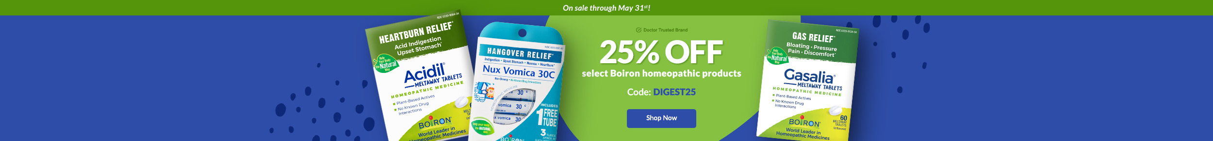On sale through May 31st! Doctor Trusted Brand: 25% OFF select Boiron homeopathic products. Code: DIGEST25. SHOP NOW!