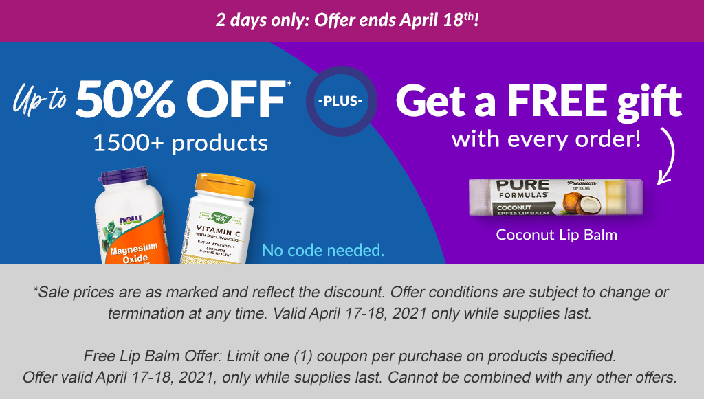 2 DAYS ONLY: Offer ends April 18th: Up to 50% 1500 products + Get a FREE Coconut Lip Balm with every order! No code needed. SHOP NOW!