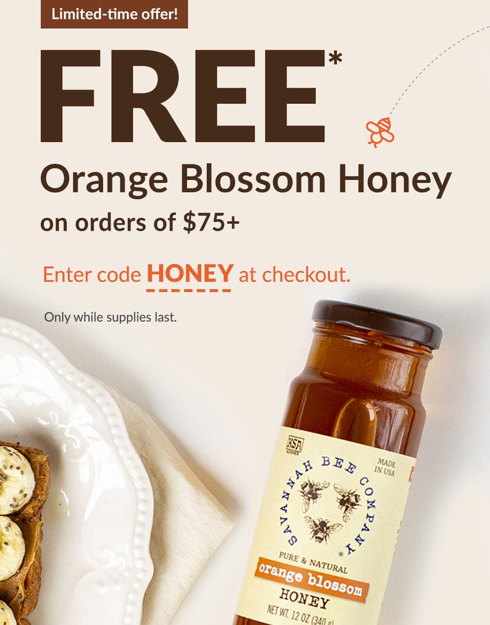 Free* Orange Blossom Honey on orders of $75+