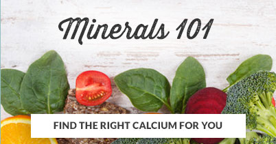 Minerals 101 - Find the right calcium for you